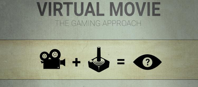 Der Virtuelle Film - ein Videospielansatz